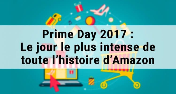 E-FORUM News - Prime Day 2017 : Le jour le plus intense de toute l'histoire d'Amazon