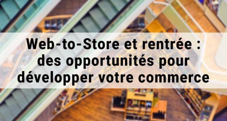 E-FORUM News - Web-to-Store et rentrée : des opportunités pour développer votre commerce