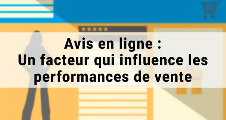 E-FORUM News - Avis en ligne : Un facteur qui influence les performances de vente